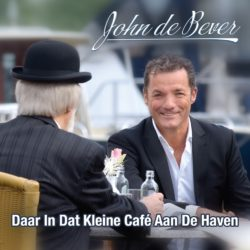 JOHN DE BEVER - Daar In Dat Kleine Cafe Aan De Haven - Cover Single nov. 2016
